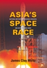 Asia's Space Race : National Motivations, Regional Rivalries, and International Risks - eBook