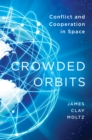 Crowded Orbits : Conflict and Cooperation in Space - eBook