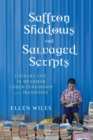 Saffron Shadows and Salvaged Scripts : Literary Life in Myanmar Under Censorship and in Transition - eBook
