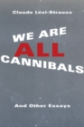 We Are All Cannibals : And Other Essays - eBook