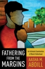 Fathering from the Margins : An Intimate Examination of Black Fatherhood - eBook