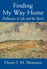 Finding My Way Home : Pathways to Life and the Spirit - Book