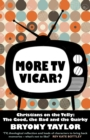 More TV Vicar? : Christians on the Telly: The Good, The Bad and the Quirky - eBook