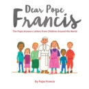 Dear Pope Francis : The Pope Answers Letters from Children Around the World - Book