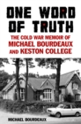 One Word of Truth : The Cold War Memoir of Michael Bourdeaux and Keston College - Book