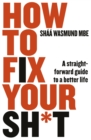 How to Fix Your Sh*t : A Straightforward Guide to a Better Life - Book