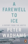 A Farewell to Ice : A Report from the Arctic - eBook