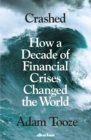 Crashed : How a Decade of Financial Crises Changed the World - eBook
