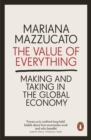 The Value of Everything : Making and Taking in the Global Economy - eBook