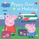Peppa Pig: Peppa Goes on Holiday - eBook