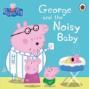 Peppa Pig: George and the Noisy Baby - eBook
