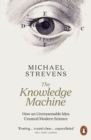 The Knowledge Machine : How an Unreasonable Idea Created Modern Science - eBook