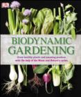 Biodynamic Gardening : Grow Healthy Plants and Amazing Produce with the Help of the Moon and Nature's Cycles - eBook