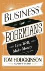Business for Bohemians : Live Well, Make Money - Book
