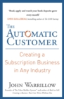 The Automatic Customer : Creating a Subscription Business in Any Industry - Book