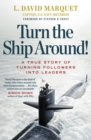 Turn The Ship Around! : A True Story of Building Leaders by Breaking the Rules - Book