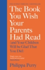 The Book You Wish Your Parents Had Read (and Your Children Will Be Glad That You Did) - Book