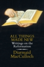 All Things Made New : Writings on the Reformation - Book
