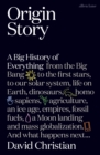 Origin Story : A Big History of Everything - eBook