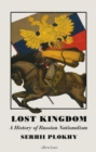 Lost Kingdom : A History of Russian Nationalism from Ivan the Great to Vladimir Putin - eBook