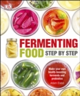 Fermenting Foods Step-by-Step : Make Your Own Health-Boosting Ferments and Probiotics - eBook