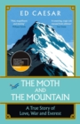 The Moth and the Mountain : A True Story of Love, War and Everest - Book