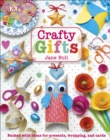 Crafty Gifts : Packed with ideas for presents, wrapping, and cards - Book
