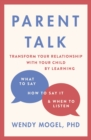 Parent Talk : Transform Your Relationship with Your Child By Learning What to Say, How to Say it, and When to Listen - Book