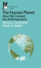 The Human Planet : How We Created the Anthropocene - Book
