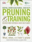 RHS Pruning & Training : Revised New Edition; Over 800 Plants; What, When, and How to Prune - Book