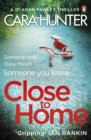 Close to Home : The 'impossible to put down' Richard & Judy Book Club thriller pick 2018 - Book