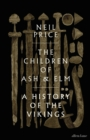 The Children of Ash and Elm : A History of the Vikings - Book