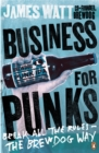 Business for Punks : Break All the Rules - The Brewdog Way - Book