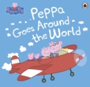 Peppa Pig: Peppa Goes Around the World - eBook