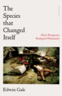 The Species That Changed Itself : How Prosperity Reshaped Humanity - Book