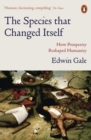 The Species That Changed Itself : How Prosperity Reshaped Humanity - eBook