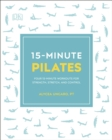 15-Minute Pilates : Four 15-Minute Workouts for Strength, Stretch, and Control - Book