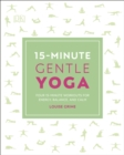 15-Minute Gentle Yoga : Four 15-Minute Workouts for Energy, Balance, and Calm - Book