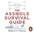 The Asshole Survival Guide : How to Deal with People Who Treat You Like Dirt - eAudiobook