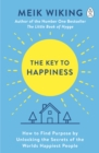 The Key to Happiness : How to Find Purpose by Unlocking the Secrets of the Worlds Happiest People - Book