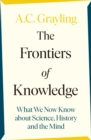 The Frontiers of Knowledge : What We Know About Science, History and The Mind - Book