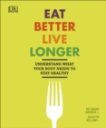 Eat Better, Live Longer : Understand What Your Body Needs to Stay Healthy - Book