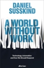 A World Without Work : Technology, Automation and How We Should Respond - Book