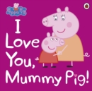 Peppa Pig: I Love You, Mummy Pig - Book