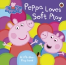 Peppa Pig: Peppa Loves Soft Play : lift-the-flap book - Book