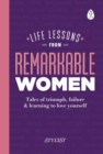 Life Lessons from Remarkable Women : Tales of Triumph, Failure and Learning to Love Yourself - eBook