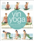Yin Yoga : Stretch the mindful way - eBook