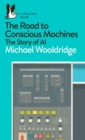 The Road to Conscious Machines : The Story of AI - Book