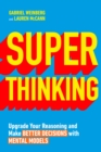 Super Thinking : Upgrade Your Reasoning and Make Better Decisions with Mental Models - Book