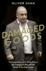 Damaged Goods : The Inside Story of Sir Philip Green, the Collapse of BHS and the Death of the High Street (The Sunday Times Top 10 Bestseller) - Book